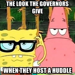 Serious Spongebob - The look the governors give When they host a huddle