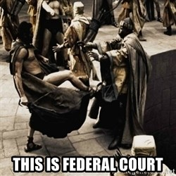 sparta kick -  This is federal court