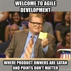 Welcome to Whose Line - Welcome to agile development where product owners are satan and points don't matter