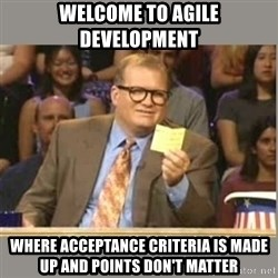 Welcome to Whose Line - Welcome to agile development where acceptance criteria is made up and points don't matter