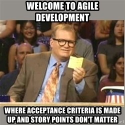 Welcome to Whose Line - welcome to agile development where acceptance criteria is made up and story points don't matter