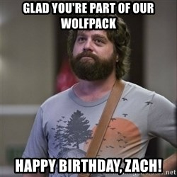 Alan Hangover - GLAD YOU'RE PART OF OUR WOLFPACK HAPPY BIRTHDAY, ZACH!
