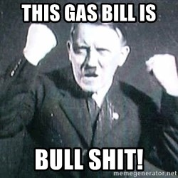 Successful Hitler - This gas bill is Bull shit!