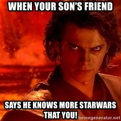 Anakin Skywalker - When your son's friend Says he knows more Starwars that you!