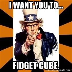 Uncle sam wants you! - I want you to... fidget cube.