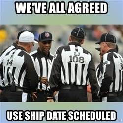 NFL Ref Meeting - We've all agreed Use Ship date Scheduled