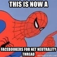 Spiderman - This is now a facebookers for net neutrality thread