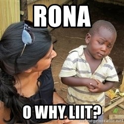 you mean to tell me black kid - Rona O why liit?