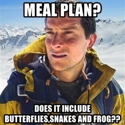 Bear Grylls - Meal Plan? does it include butterflies,snakes and frog??