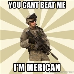 smartass soldier - you cant beat me  i'm merican