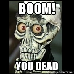 Achmed the dead terrorist - boom! you dead