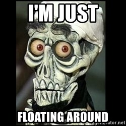 Achmed the dead terrorist - i'm just floating around
