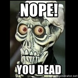 Achmed the dead terrorist - nope! you dead