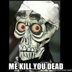 Achmed the dead terrorist -  me kill you dead