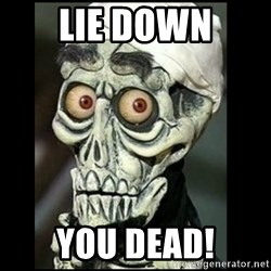 Achmed the dead terrorist - lie down you dead!