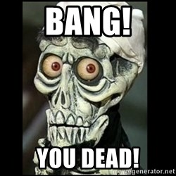 Achmed the dead terrorist - bang! you dead!