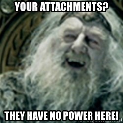 you have no power here - Your attachments? They have no power here!
