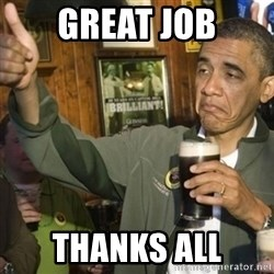 THUMBS UP OBAMA - GREAT JOB THANKS ALL