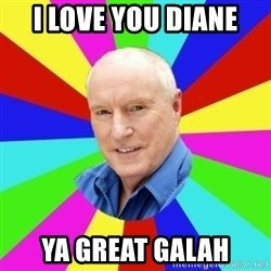 Alf Stewart - I love you diane ya great galah