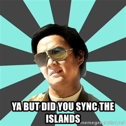 mr chow -  YA BUT DID YOU SYNC THE ISLANDS