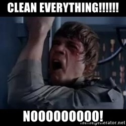 Luke skywalker nooooooo - Clean everything!!!!!! Nooooooooo!