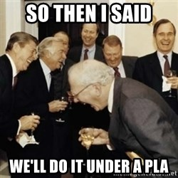 laughing reagan  - So then i said We'll do it under a pla