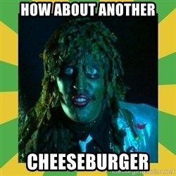 Old Greg - How about another Cheeseburger