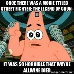 ugly barnacle patrick - Once there was a movie titled Street Fighter: The Legend of Chun-Li It was so horrible that Wayne Allwine died