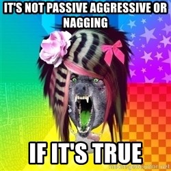 Insanity Scene Wolf - it's not passive aggressive or nagging if it's true