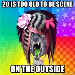 Insanity Scene Wolf - 20 is too old to be scene on the outside