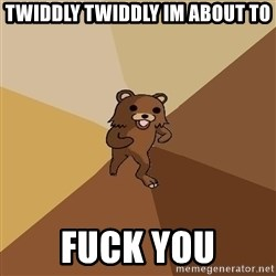 Pedo Bear From Beyond - twiddly twiddly im about to fuck you