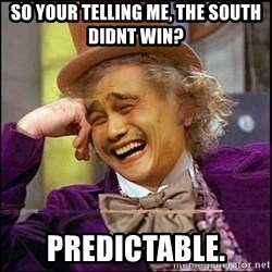 yaowonkaxd - sO YOUR TELLING ME, THE SOUTH DIDNT WIN? PREDICTABLE.