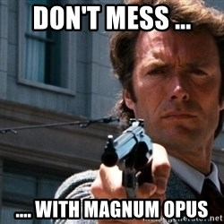 Dirty Harry - DOn't mess ... .... with magnum opus