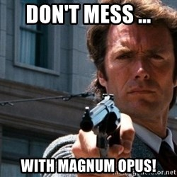 Dirty Harry - Don't mess ... with magnum opus!
