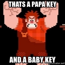 Wreck-It Ralph  - Thats a papa Key And a Baby Key