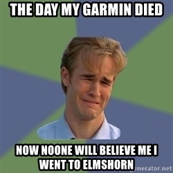 Sad Face Guy - The day my Garmin died Now NOONE WILL BELIEVE ME I WENT TO ELMSHORN