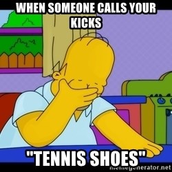 "Homer Facepalm - When someone calls your kicks ""tennis shoes"""