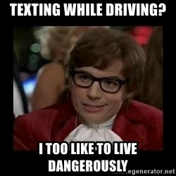 Dangerously Austin Powers - Texting while driving? I too like to live dangerously