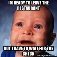 Very Sad Kid - Im ready to Leave the restaurant  But i have to wait for the check