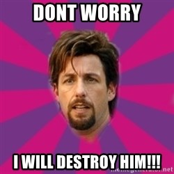 zohan - Dont worry I will destroy him!!!