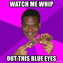 Cunning Black Strategist - Watch me whip out this blue eyes