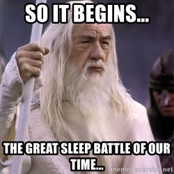 White Gandalf - So it begins... The great sleep battle of our time...