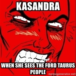 Rage Face - Kasandra When she sees the Ford Taurus People