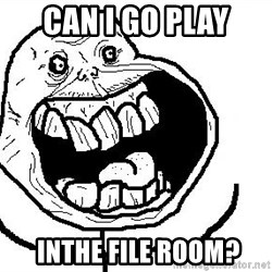 Happy Forever Alone - CAn I go play  Inthe file room?