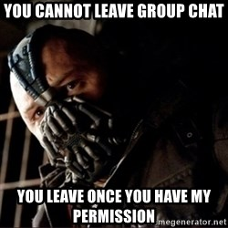 Bane Permission to Die - You cannot leave group chat you leave once you have my permission