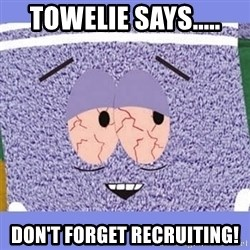 Towelie - Towelie says..... don't forget recruiting!