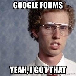 Napoleon Dynamite - Google Forms Yeah, I got that