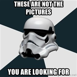 stormtrooper - These are not the pictures You are looking for