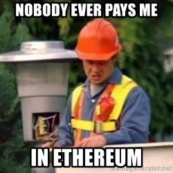 No One Ever Pays Me in Gum - Nobody Ever pays me In etherEum