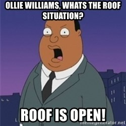 ollie williams - Ollie williams, wHats the Roof situation? Roof is open!